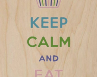 Keep Calm and Eat Chocolate w/ Cupcake - Plywood Wood Print Poster Wall Art WP - DF - 8347