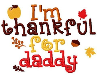 Fall Thanksgiving Embroidery Design I'm thankful for daddy Embroidery Design Digital Instant Download 4x4 and 5x7