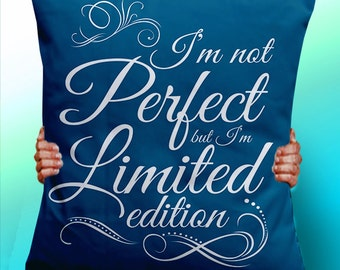 I'm not Perfect but I'm Limited Edition  - Cushion / Pillow Cover / Panel / Fabric