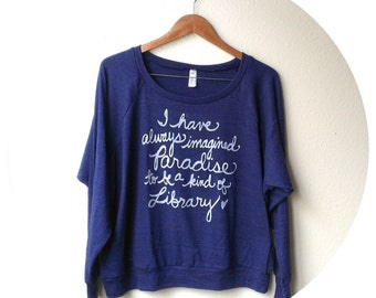"""Jorge Luis Borges """"I have always imagined Paradise"""". Library Book Lover. Slouchy Pullover with WHITE INK. Made To Order"""