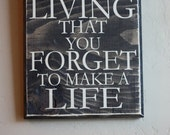 Never Get So Busy Making A Living That You Forget to Make a Life Typography Subway Art Primitive Wood Sign Quote Saying Distressed Wooden