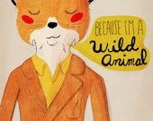 Because I'm A Wild Animal - Illustration Print