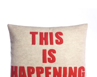 """Decorative Pillow, Throw pillow, """"This Is Happening"""" pillow. 14X18 inch"""