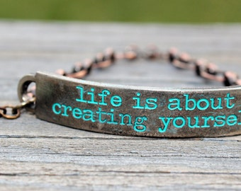life is about creating yourself, Jewelry with meaning, jewelry with words, Inspirational, Quote Bracelet, birthday gift, christmas gift