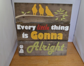 Every little thing is Gonna be Alright Reclaimed Wood Sign MADE TO ORDER