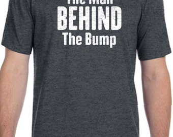 The Man Behind the Bump Mens T shirt Father's Day Gift Husband GiftMaternity Gift for Dad Maternity Dad to be
