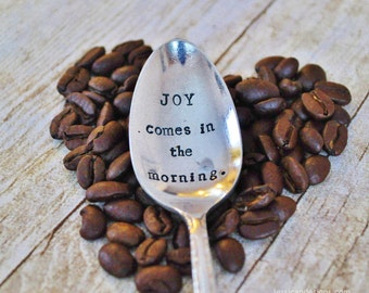 JOY comes in the morning. (TM) -Hand Stamped Vintage Coffee Spoon for Coffee Lovers- by jessicaNdesigns