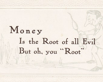 Money is the Root of All Evil- But oh, You Root- Motto Quote- Artist Signed FLC- Old Art Comic- 1900s Antique Postcard- Unused