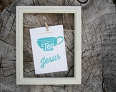 a little bit of tea and a whole lot of jesus print : 5x7