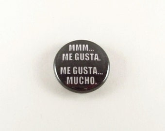 Me Gusta Internet Meme - One Inch Pinback Button or Magnet Button - Me Gusta Mucho