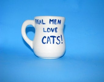Real Men Love Cats -  Custom Mug for hot and cold beverages - hand made,14 oz