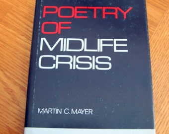 1989 Poetry of Midlife Crisis by Martin C Mayer