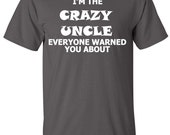 I'm the Crazy Uncle Everyone Warned You About T-Shirt, uncle gift, gifts for uncles, hipster tshirt, uncle tshirt, gift for brother B-180