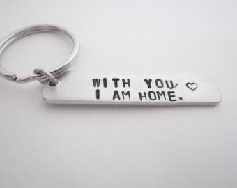 With you, I am home.- hand stamped key chain- love/anniversary/wedding-personalized- for man or woman