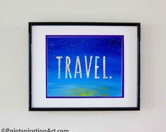 Travel Art Print Quotes Wall Art - Word Art Wanderlust Print Typography Map Art - Words to Live By - Mixed Media Painting