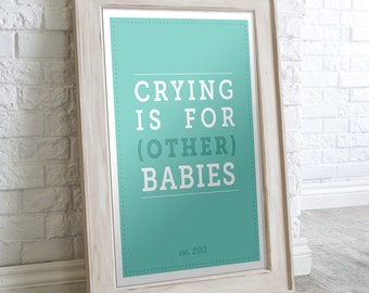 "Nursery / Baby Shower Prints: Crying is for (Other) Babies. Instant Download in 3 colors & 2 sizes (5""x7"" and  8""x10"")"