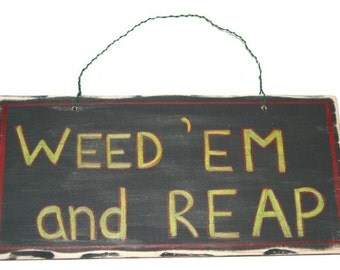 Hand Painted Wooden Sign - Weed 'em and Reap - Garden Art - Garden Accessories - Gardener Gift - Gift for a Gardener