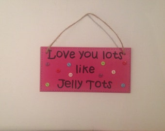 Love you lots like jelly tots Pink Wooden Sign / Plaque