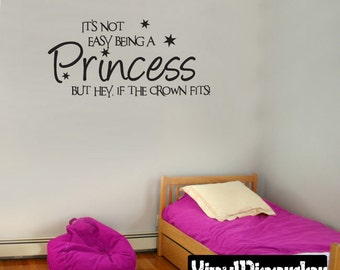 It's not easy being a princess but hey, if the crown fits - Vinyl Wall Decal - Wall Quotes - Vinyl Sticker - Ct012ItsnoteasyviiET