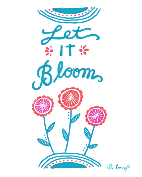 Let it Bloom - 8x10 Art Print