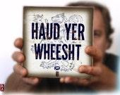 "Scottish Art ""Haud Yer Wheesht"" art on Wood Wall Tile Edinburgh Glasgow Inverness Brave Highlands Scotland Wall Art Tile"