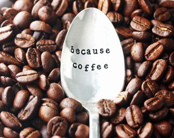 Because Coffee. That's why. Hand stamped spoon for a serious coffee lover gift idea.