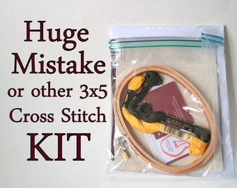 Cross Stitch Kit -- Huge Mistake beginner kit, or any of many patterns for 3x5 hoop