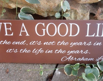 Live a Good Life and in the end its not the years in a life its the life in the years Abraham Lincoln Wood Sign Wall Hanging