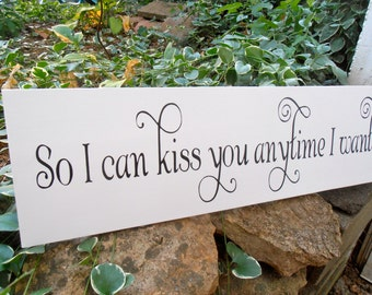 So I can kiss you anytime I want Wood Sign Decoration Wedding sign movie quote