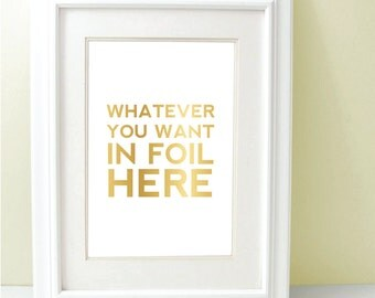 Gold Foil Print - Custom Gold Foil - Personalized Gold Foil Print -  Custom Design - 8 x 10 - InkSpot Workshop - Typography Art  - Quote