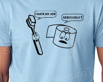 Funny mens tshirt Geek t-shirt I hate my job shirt toothbrush dentist t shirt tee shirt Christmas gift mens womens kids husband wife shirt
