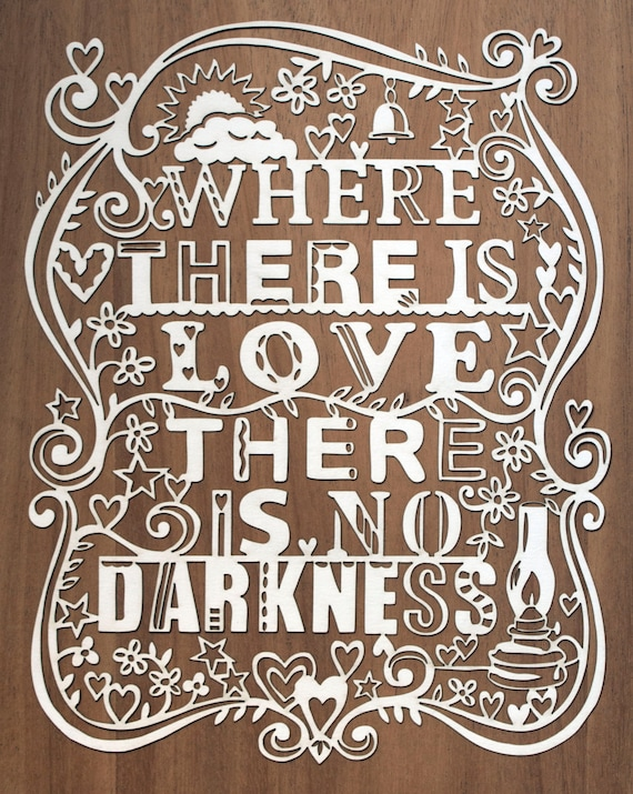 Lasercut. Where There Is Love There Is No Darkness