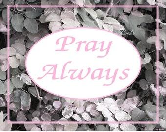 Pray Always -1 THESSALONIANS 5:17- 8x10 Printable Photograph Instant Art DIY Jpg Digital Download Sepia Brown Pink B&W Scripture Text As Ar