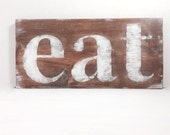 Eat wall sign - stained with soft white lettering - rustic style country shabby