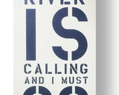 The River is Calling & I Must Go 14 x 31