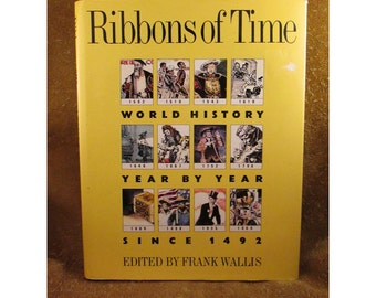 Ribbons of Time – World History Year by Year Since 1492 – Edited by Frak Wallis