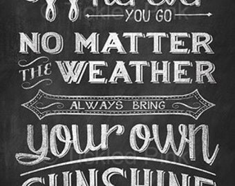 Chalkboard Print - 16x20 - Wherever You Go No Matter the Weather Always Bring Your Own Sunshine - Chalk Art