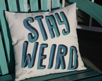 """Outdoor pillow STAY WEIRD 15""""x15"""" hand painted Portland your choice of lettering color mutual weirdness Crabby Chris Original"""