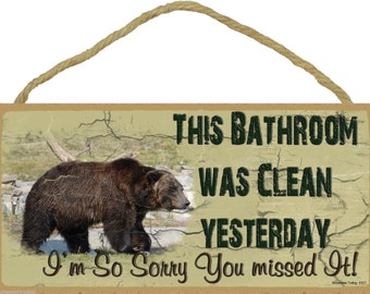 This Bathroom Was Clean Yesterday I'm So Sorry You Missed It Grizzly Bear SIGN Plaque Lodge Rustic North Wood Cabin Decor