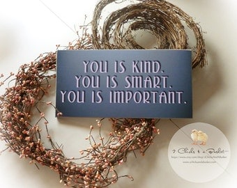 You Is Kind.  You Is Smart.  You Is Important Handcrafted Sign
