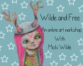 Wild and Free - online art workshop with Micki Wilde. A self paced class (access to lessons within 48 hours of payment)