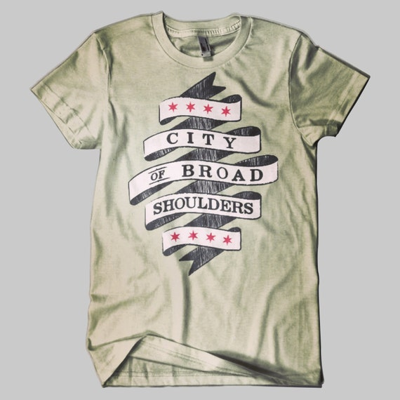 City Of Broad Shoulders Chicago T Shirt