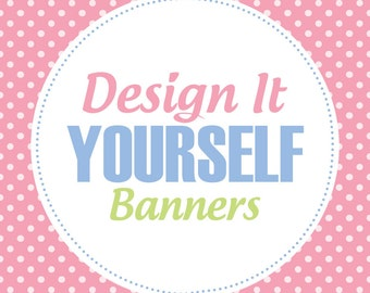 50% Off Sale! - Design It Yourself Custom PRINTABLE Banners - Choose your Shape, Background, Colors, Font and Wording