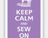 Keep Calm and SEW ON Print 13x19  (Featured color: Orchid--over 700 colors to choose from)