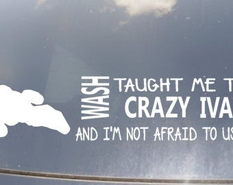 Wash Taught Me The Crazy Ivan and I'm Not Afraid To Use It Car Sticker
