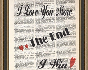 I Love you more - the End - I win! quote printed on a vintage dictionary page. Art Print, Wall Decor.