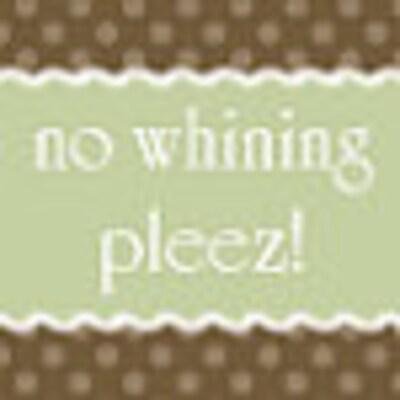 nowhiningpleez