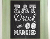 Eat Drink and Be Married on Faux Chalkboard 8'x10' Digital, Printable, Wall Decor, Wedding Table Signs, Chalkboard Design