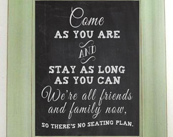 Come as you are and stay as long as you can... on a Faux Chalkboard 8'x10' Digital, Printable, Wall Decor, Wedding Table Signs