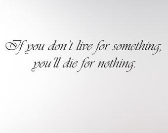 If you don't live for something, you'll die for nothing wall decal